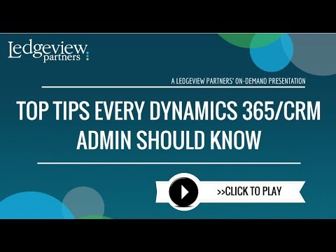 Top Tips Every Dynamics 365/CRM Admin Should Know