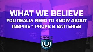 What we believe you really need to know about Inspire 1 props & batteries