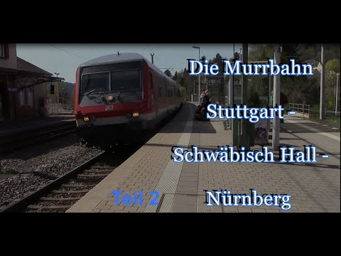 Doku: Stuttgarter Netze Teil 3 - Die Murrbahn Nürnberg - Stuttgart [2016] Teil 2
