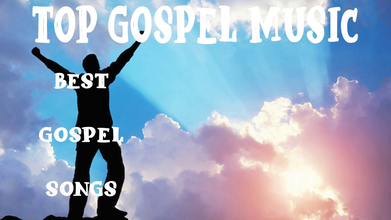 Non Stop Top Gospel Music Best Of Gospel Music Playlist Country Music Collection Youtube