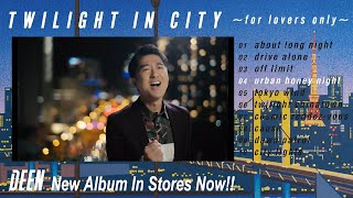 DEEN『TWILIGHT IN CITY』 Digest Movie