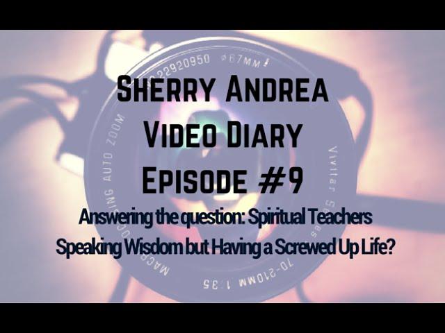 Video Diary Episode #9 Spiritual Teachers Speaking Wisdom but Having a Screwed Up Life