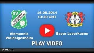 Alemannia Waldalgesheim vs Bayer Leverkusen 0-6 ~ All Goals & Highlights 15.08.2014