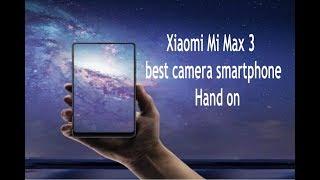 Xiaomi Mi Max 3 best camera smartphone FIRST LOOK!!!!!