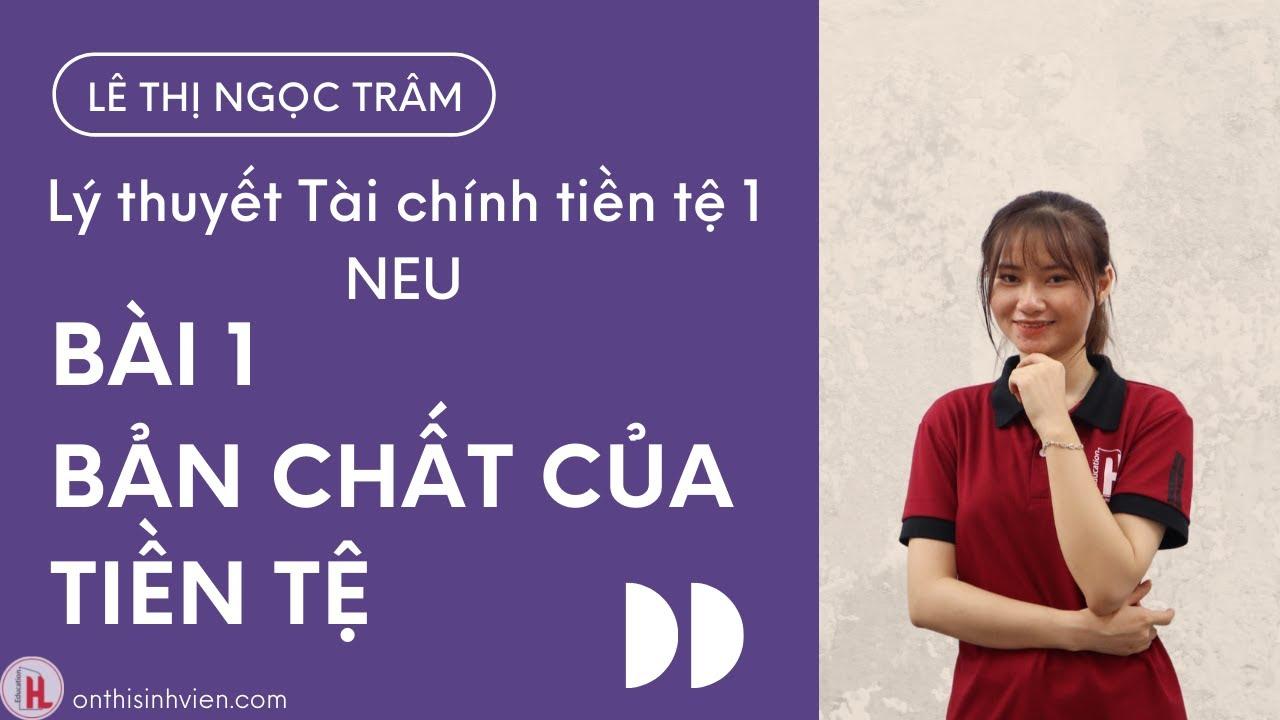 LTTCTT1 – Bài 1: BẢN CHẤT CỦA TIỀN TỆ