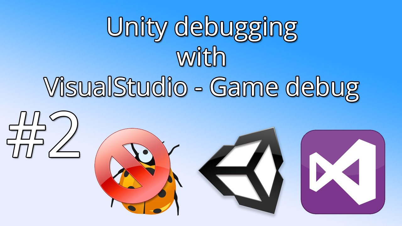 2  Unity debugging with VisualStudio - Game debug