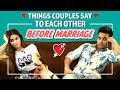 Things Couples Say To Each Other Before Marriage | Ft : Kriti Kharbanda & Pulkit Samrat