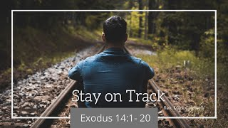 May 2, 2021 - Morning Worship Service - Rev. Mark Caldwell - Stay on Track Exodus 14:1-20