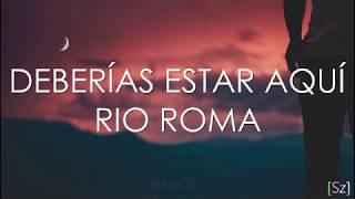 Río Roma - Deberías Estar Aquí (Letra)