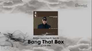 Roger Sanchez ft. Terri B - Bang That Box (Club Mix)