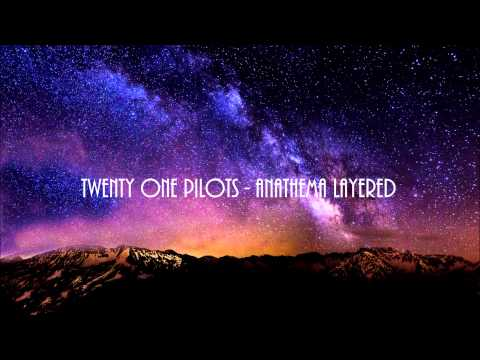Twenty One Pilots - Anathema Layered