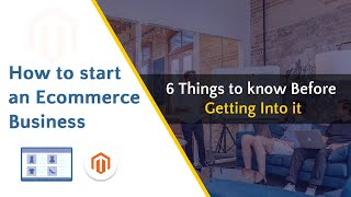 6 things you must know before starting an eCommerce business