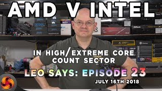 Leo Says Ep 23: The AMD v INTEL High Core Count Episode!
