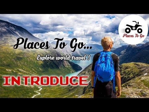 Places To Go Introduce - Explore world travel - Places to visit