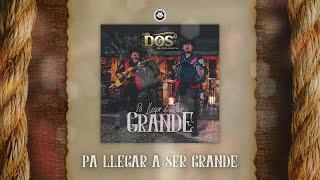 Los Dos de Tamaulipas - Pa' Llegar a ser Grande (Disco Completo)