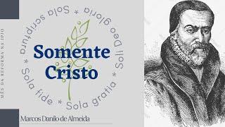 Mês da Reforma   Somente Cristo   Marcos Danilo de Almeida   17/out/2021