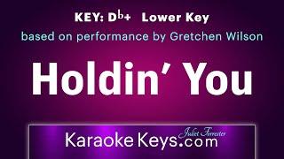 Holdin' You   Db+  (karaoke piano)  Gretchen Wilson.  WITH LYRICS