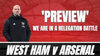 WEST HAM v ARSENAL - THIS IS A RELEGATION BATTLE - PREVIEW & PREDICTED LINE UP