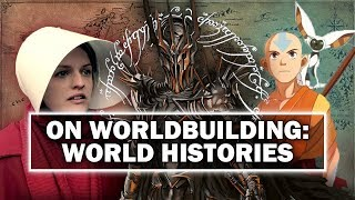 On Worldbuilding: Fictional Histories [ Tolkien | Handmaid's Tale | Game of Thrones ]