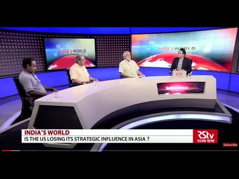 India's world : Is the US losing its Strategic influence in Asia ?