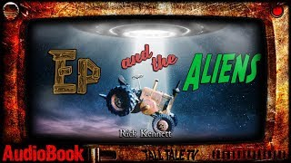 Ep and the Aliens 🎙️ Comedic SciFi Short Story 🎙️ by Rick Kennett