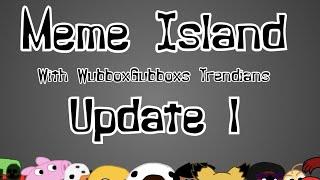 { Msm:IOW } Meme Island With WubboxGubbox's Trendians - Update 1 { Ft Lots Of People } (Read Desc)