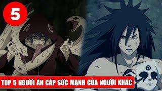 Top 5 người ăn cắp sức mạnh của người khác trong Naruto