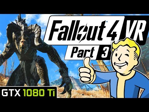 FALLOUT 4 VR GTX 1080 Ti DIAMOND CITY PERFORMANCE | Fallout 4 VR HTC Vive Gameplay Part 3