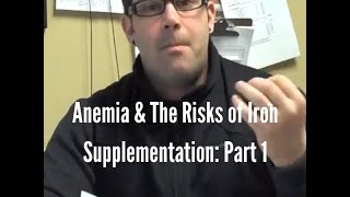 Anemia (Iron Deficiency) - The Risks of Iron Supplementation: Part 1