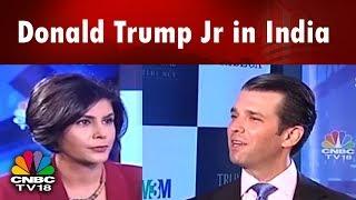 Donald Trump Jr in India   Trump Luxury Real Estate: India Plans   CNBC TV18