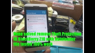 Done solved remove Theft Protection ID BlackBerry Z10 with Autoloader file tested 100% work