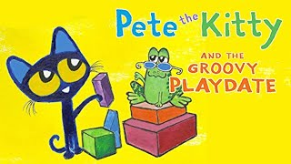 Pete the Kitty and the Groovy Playdate (Pete the Cat) Read aloud, read along