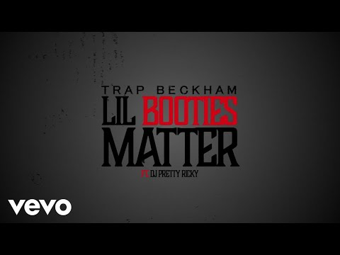 Trap Beckham - Lil Booties Matter (Lyric Video) ft. DJ Pretty Ricky