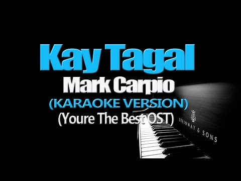 KAY TAGAL - Mark Carpio (KARAOKE VERSION) (You're The Best OST)