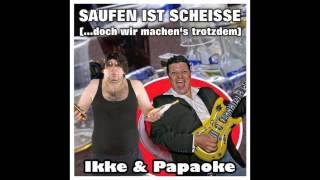 Ikke & Papaoke - Saufen ist Scheisse