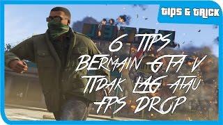 6 Tips Mengatasi GTA V LAG/FPS DROP!