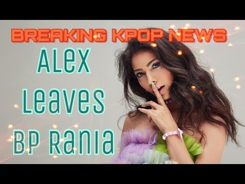 [BREAKING KPOP NEWS] Alex KICKED OUT of BP Rania! No Longer Supporting BP Rania.