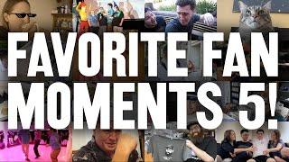 FAVORITE FAN MOMENTS 5!