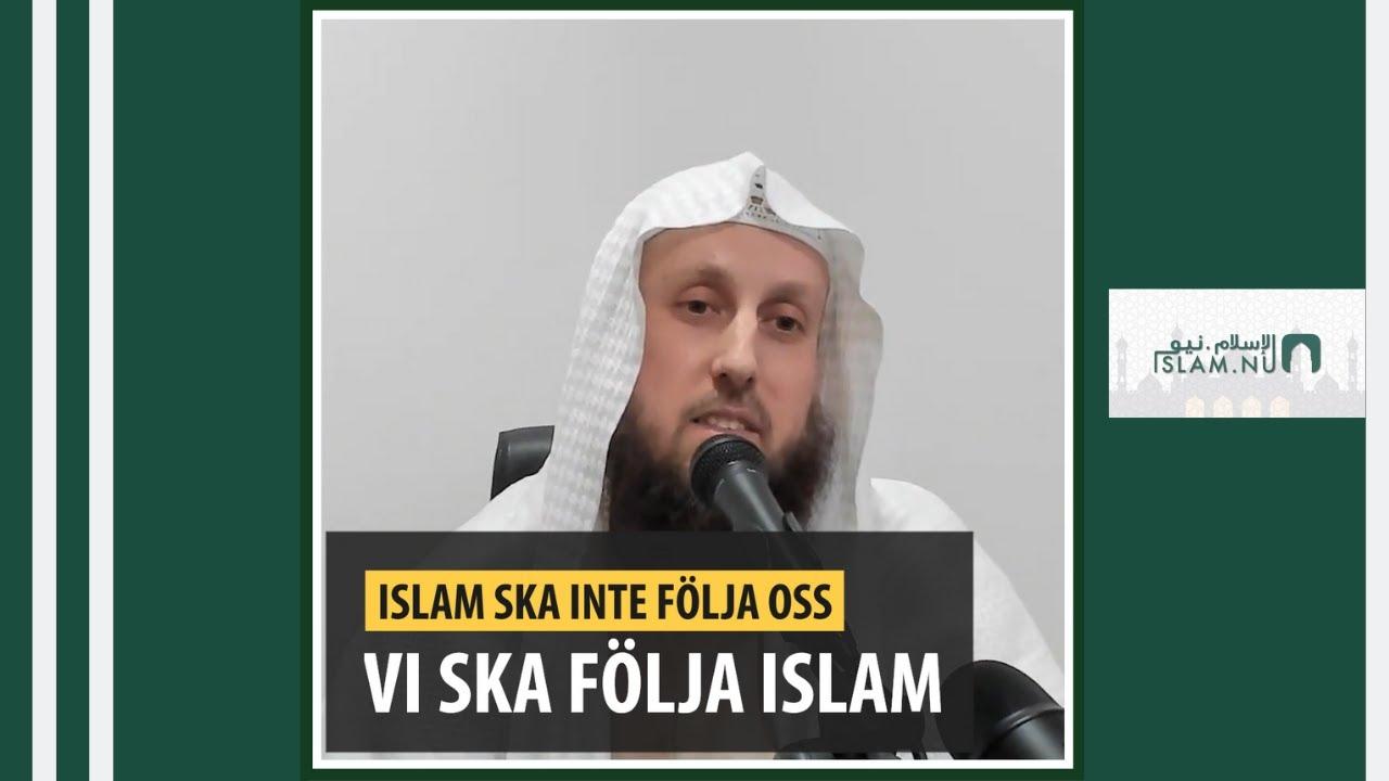 Islam ska inte följa oss, vi ska följa islam! | Shaykh Abdulwadod