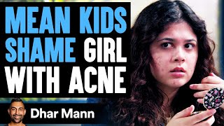 MEAN KIDS Shame Girl With ACNE, What Happens Next Is Shocking | Dhar Mann