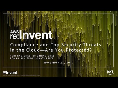 AWS re:Invent 2017: Compliance and Top Security Threats in the Cloud -- Are You Prot (DVC304)
