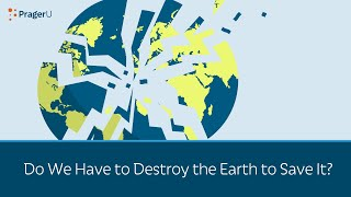 Do We Have to Destroy the Earth to Save It?
