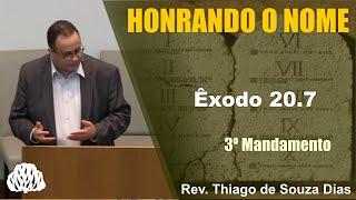 Exodo 20.7 - Honrando o Nome - Rev. Thiago de Souza Dias