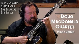 "Doug MacDonald Quartet - ""Organisms"""
