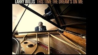Larry Willis. Solo Piano - This Time the Dream