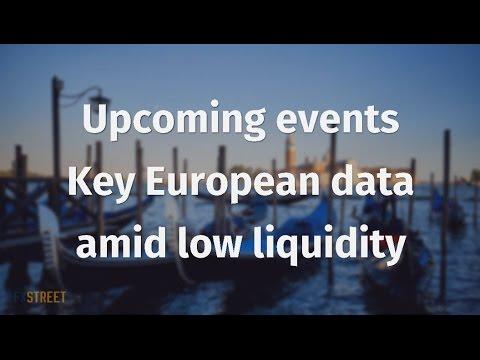 Upcoming events: Key European data amid low liquidity