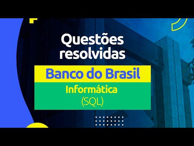 Questões do Banco do Brasil - SQL (Informática)