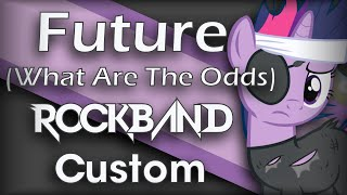 4EverfreeBrony - Future (What Are The Odds) - Rock Band 3 Custom