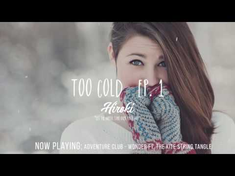 Adventure Club - Wonder ft. The Kite String Tangle (The NEF Project Remix) | Too Cold Ep. 1