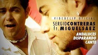 Смотреть клип Sergio Contreras Ft. Miguel Sáez - Andaluces Disparando Cante